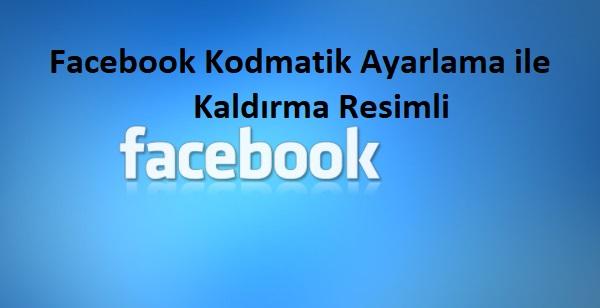 Facebook Kodmatik Ayarlama ile Kaldırma Resimli