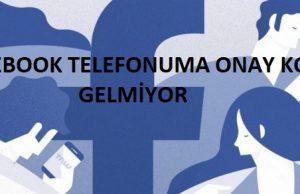 Facebook Telefonuma Onay Kodu Gelmiyor Sorunu