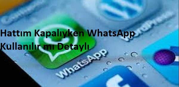 Hattım Kapalıyken WhatsApp Kullanılır mı Detaylı