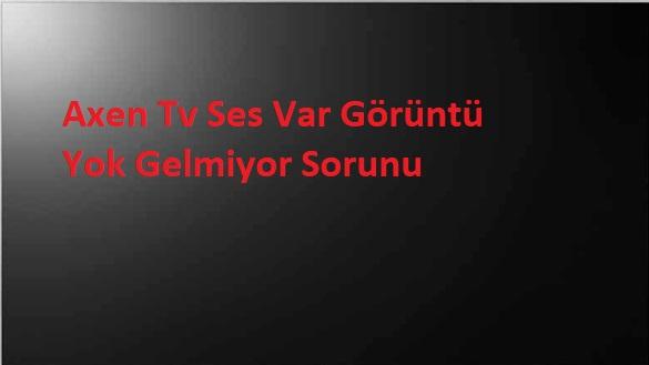 Axen Tv Ses Var Görüntü Yok Gelmiyor Sorunu