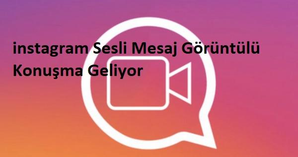 instagram Sesli Mesaj Görüntülü Konuşma Geliyor