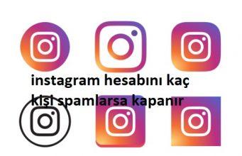 instagram hesabını kaç kişi spamlarsa kapanır