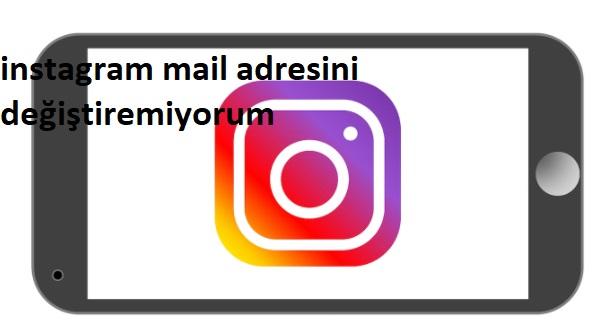 instagram mail adresini değiştiremiyorum