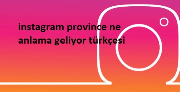 instagram province ne anlama geliyor türkçesi