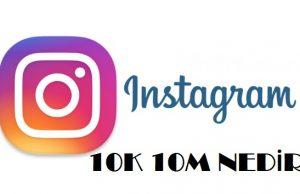instagram 10K 10M nedir ne demek nasıl yapılır