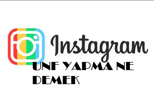 instagram unf nedir unf yapma ne demek