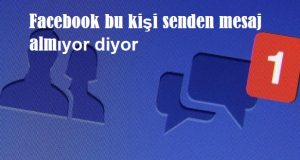 Facebook bu kişi senden mesaj almıyor diyor