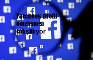 Facebook profil önizlemesi çalışmıyor