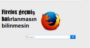 Firefox geçmiş hatırlanmasın bilinmesin