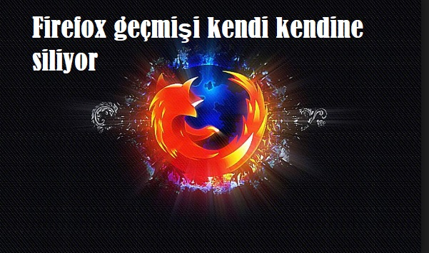 Firefox geçmişi kendi kendine siliyor