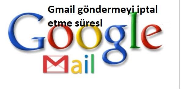 Gmail göndermeyi iptal etme süresi