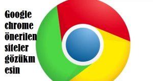 Google chrome önerilen siteler gözükmesin