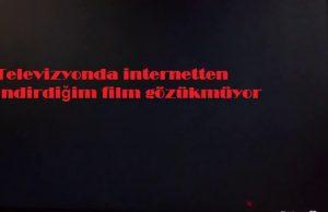 Televizyonda internetten indirdiğim film gözükmüyor