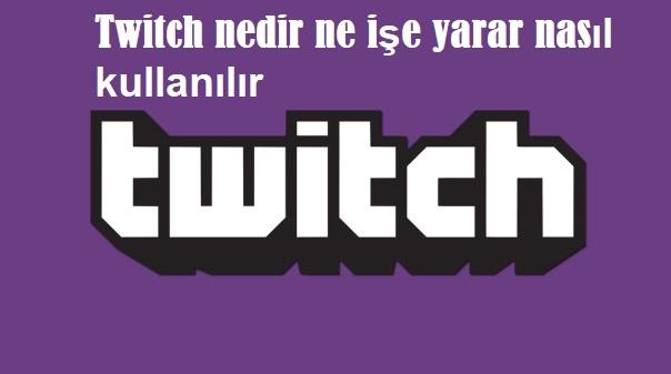 Twitch nedir ne işe yarar nasıl kullanılır