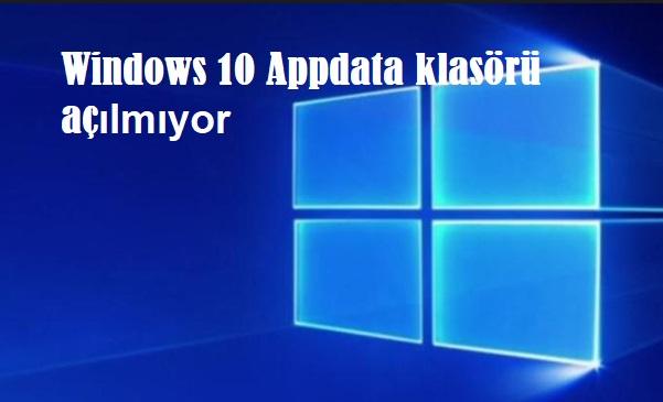Windows 10 Appdata klasörü açılmıyor