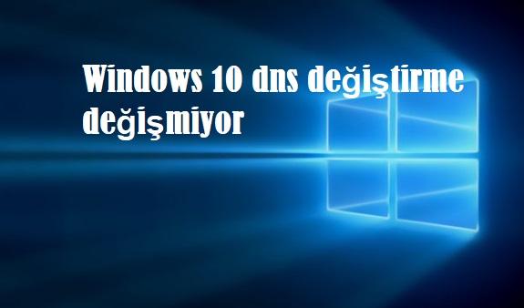 Windows 10 dns değiştirme değişmiyor