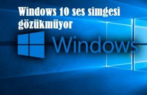 Windows 10 ses simgesi gözükmüyor