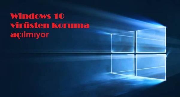 Windows 10 virüsten koruma açılmıyor
