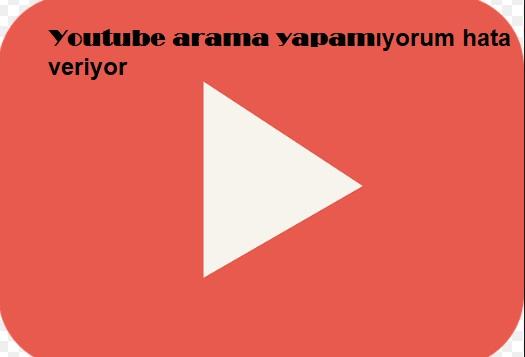 Youtube arama yapamıyorum hata veriyor