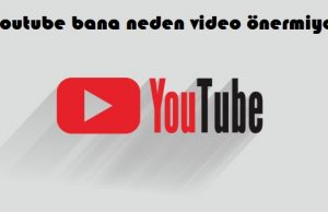 Youtube bana neden video önermiyor