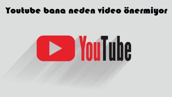 Youtube bana neden video önermiyor