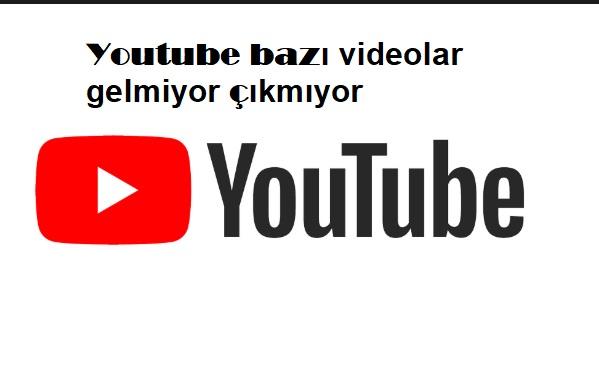 Youtube bazı videolar gelmiyor çıkmıyor