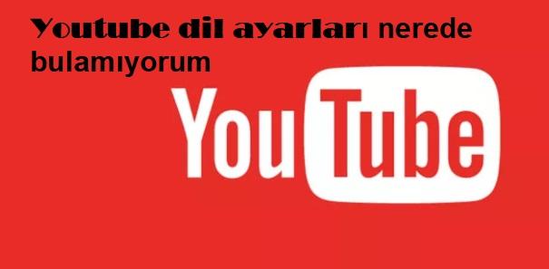 Youtube dil ayarları nerede bulamıyorum