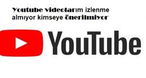 Youtube videolarım izlenme almıyor kimseye önerilmiyor