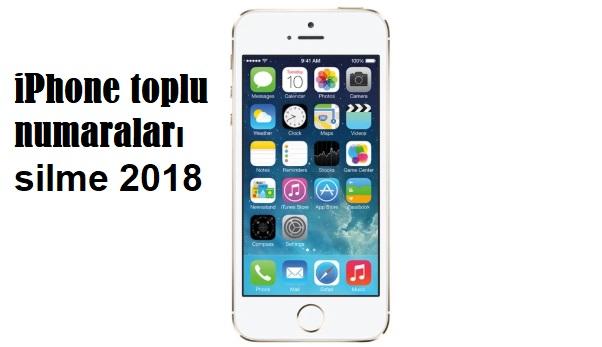 iPhone toplu numaraları silme 2018