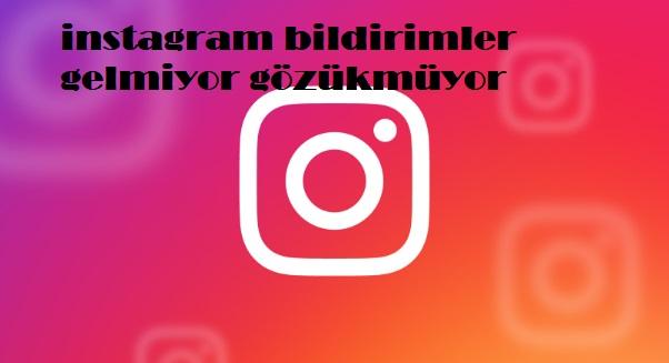 instagram bildirimler gelmiyor gözükmüyor