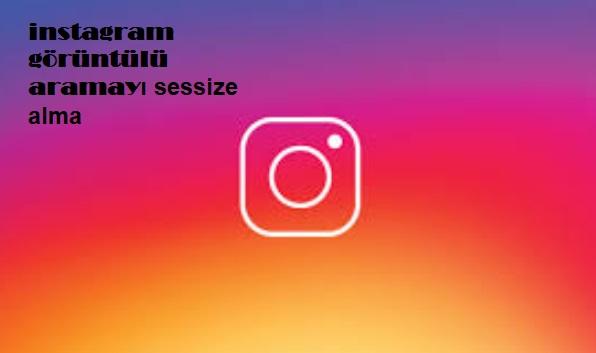 instagram görüntülü aramayı sessize alma