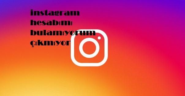 instagram hesabımı bulamıyorum çıkmıyor