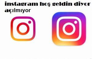 instagram hoş geldin diyor açılmıyor