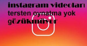 instagram videoları tersten oynatma yok gözükmüyor