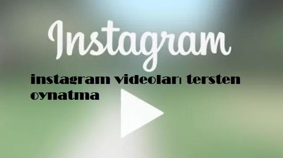 instagram videoları tersten oynatma