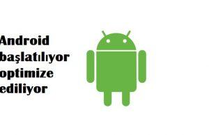 Android başlatılıyor optimize ediliyor