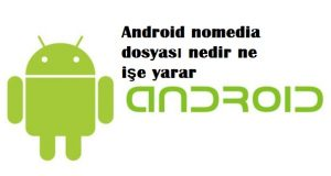 Android nomedia dosyası nedir ne işe yarar