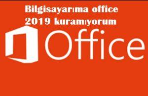 Bilgisayarıma office 2019 kuramıyorum