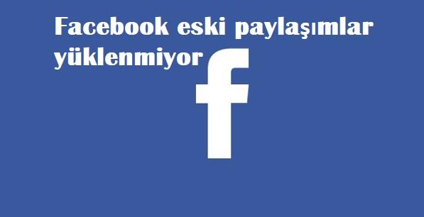 Facebook eski paylaşımlar yüklenmiyor