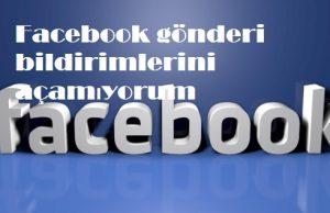 Facebook gönderi bildirimlerini açamıyorum