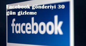 Facebook gönderiyi 30 gün gizleme