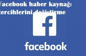 Facebook haber kaynağı tercihlerini değiştirme
