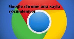 Google chrome ana sayfa çözümleniyor