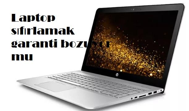 Laptop sıfırlamak garanti bozuyor mu
