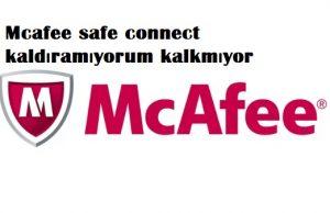 Mcafee safe connect kaldıramıyorum kalkmıyor