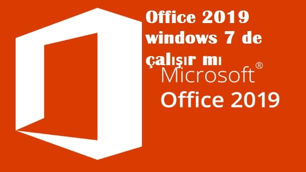 Office 2019 windows 7 de çalışır mı