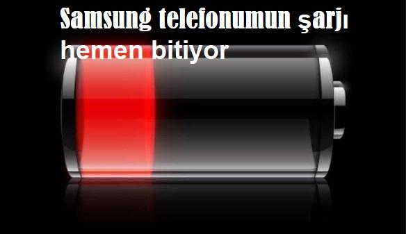 Samsung telefonumun şarjı hemen bitiyor
