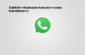 Tablete whatsapp kuramıyorum kurulmuyor
