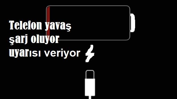 Telefon yavaş şarj oluyor uyarısı veriyor