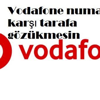 Vodafone numaram karşı tarafa gözükmesin